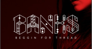 "BANKS unveils new single ""Beggin For Thread""‏"