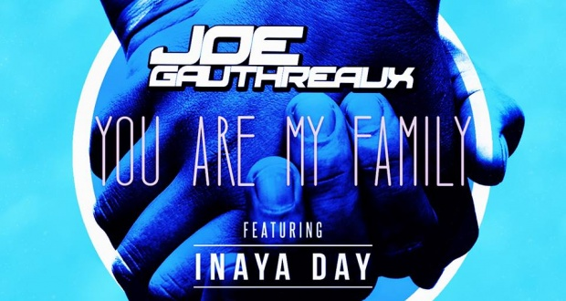 "Joe Gauthreaux Releases ""You Are My Family"" Music Video A Tribute To Friendship With Vocals By Inaya Day"